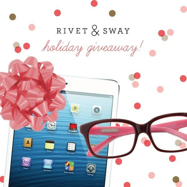 Amazing Holiday Giveaway: A Pair of Rivet & Sway Glasses & An iPad Mini valued at $500